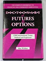 Dictionary of Futures & Options: 1500 International Terms Defined and Explained