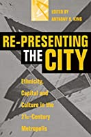Re-Presenting the City: Ethnicity, Capital and Culture in the 21St-Century Metropolis