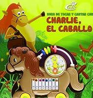 CHARLIE EL CABALLO -HORA TOCAR Y CANTAR-