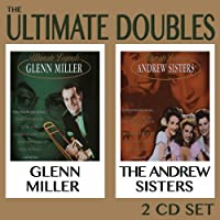 The Ultimate Doubles [2 CD] by Glenn Miller & Andrews Sisters (2013-05-04)