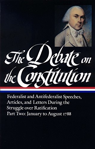 Download The Debate on the Constitution Part 2: Federalist and Antifederalist Speeches,  Articles, and Letters During the Struggle over Ratification Vol. 2 (LOA #63) (Library of America Debate on Constitution Collection) 094045064X