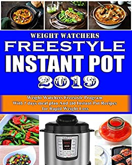 Weight Watchers Freestyle Instant Pot 2019: The Ultimate Weight Watchers Freestyle Program With 7 days meal plan And 160 Instant Pot Recipes  for Rapid Weight Loss (Weight Watchers Cookbook 2019 1) by [M, Michael]