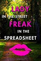 Lady In The Streets Freak In The Spreadsheets: Blank Lined Journal Notebook, Size 6x9, 120 Pages, Lovely Valentine Gift For Wife, Girlfriend: Soft Cover, Matte Finish, Journal For Daily Goals, To Do List, Remind Me