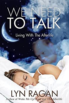 We Need To Talk: Living With The Afterlife by [Ragan, Lyn]