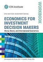 Economics for Investment Decision Makers Workbook: Micro, Macro, and International Economics (CFA Institute Investment Series)