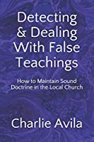 Detecting & Dealing With False Teachings: How to Maintain Sound Doctrine in the Local Church