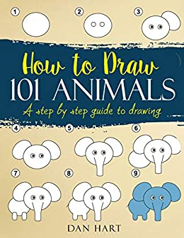 HOW TO DRAW 101 ANIMALS: a step by step guide to drawing by [Hart, Dan]
