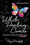 While Healing Comes: Stephanie's Story: Our Battle to Overcome Cerebral Palsy (English Edition)