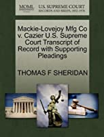 Mackie-Lovejoy Mfg Co V. Cazier U.S. Supreme Court Transcript of Record with Supporting Pleadings