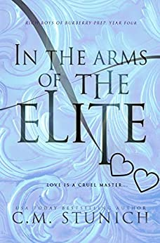 In the Arms of the Elite: A High School Bully Romance (Rich Boys of Burberry Prep Book 4) by [Stunich, C.M.]