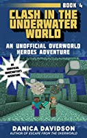 Clash in the Underwater World: An Unofficial Overworld Heroes Adventure, Book Four
