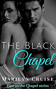 The Black Chapel: Book 1 in the Steamy New Adult Romance Series (The Chapel Series) by [Cruise, Marilyn]