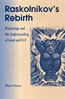 Raskolnikov's Rebirth: Psychology and the Understanding of Good and Evil
