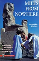 Miles from Nowhere: A Round the World Bicycle Adventure