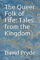 The Queer Folk of Fife: Tales from the Kingdom