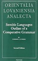 Semitic Languages: Outline of a Comparative Grammar (Orientalia Lovaniensia Analecta, 80)