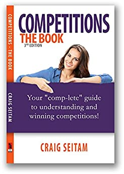 Competitions - The Book: Your Comp-lete Guide To Understanding And Winning Competitions by [Seitam, Craig]