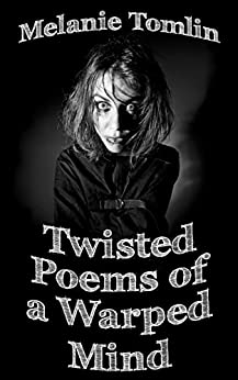 [Tomlin, Melanie]のTwisted Poems of a Warped Mind (English Edition)