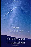 Your limitation - it's only your imagination: Notebook Planer Diary Gift Todo