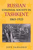 Russian Colonial Society in Tashkent, 1865–1923