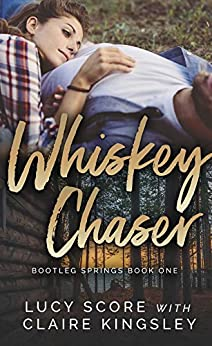 Whiskey Chaser (Bootleg Springs Book 1) by [Score, Lucy, Kingsley, Claire]