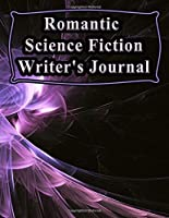 Romantic Science Fiction Writer's Journal: 130 Pages, 8.5x11, Notebook/Journal To Write In, Blank Mind Mapping Pages, Blank Plot and Character Development Pages, Blank Pages To Explore Story Ideas, Ideal Gift For Writers and Students (Writer's Notebooks)