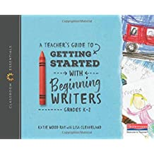A Teacher's Guide to Getting Started with Beginning Writers: Grades K-2