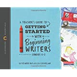 The Classroom Essentials: A Teacher's Guide to Getting Started with Beginning Writers: The Classroom Essentials Series
