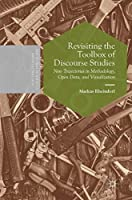 Revisiting the Toolbox of Discourse Studies: New Trajectories in Methodology, Open Data, and Visualization (Postdisciplinary Studies in Discourse)