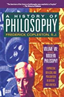 A History of Philosophy Volume 8 : Modern Philosophy : Empiricism, Idealism, and Pragmatism in Britain and America (Modern Philosophy)