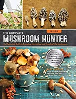 The Complete Mushroom Hunter Revised: Illustrated Guide to Foraging Harvesting and Enjoying Wild Mushrooms - Including new sections on growing your own incredible edibles and off-season collecting [並行輸入品]
