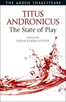 Titus Andronicus: The State of Play (Arden Shakespeare the State of Play)