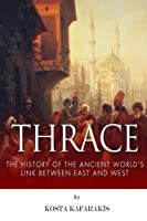 Thrace: The History of the Ancient World's Link Between East and West