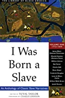 I Was Born a Slave: An Anthology of Classic Slave Narratives, 1770-1849 (Library of Black America)