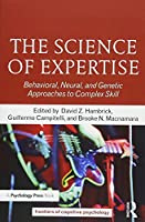 The Science of Expertise: Behavioral, Neural, and Genetic Approaches to Complex Skill (Frontiers of Cognitive Psychology)