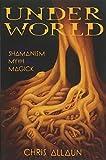 Underworld: Shamanism, Myth & Magick