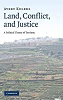 Land, Conflict, and Justice: A Political Theory of Territory