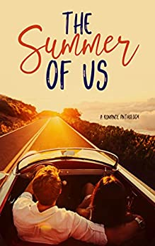 The Summer of Us: A Romance Anthology by [Matthews, AJ, Young-Nichols, Heather, Ward, Joyce, Greenwood, Laura, Wilkinson, Stella, Zolton Arthur, Sarah, Ostrow, Lexi, Christine, Lilly]