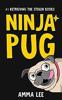 Children's Book : Ninja Pug (1): Retrieving the Stolen Books (Dog, Ninja spy , Ninja vs Ninja, Book for kids ages 9 12) by [Lee, Amma]