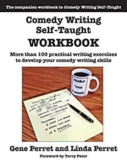 Comedy Writing Self-Taught Workbook: More than 100 Practical Writing Exercises to Develop Your Comedy Writing Skills by [Perret, Gene, Perret, Linda]