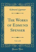 The Works of Edmund Spenser, Vol. 4 of 8 (Classic Reprint)
