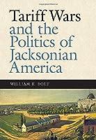 Tariff Wars and the Politics of Jacksonian America (New Perspectives on Jacksonian America) [並行輸入品]