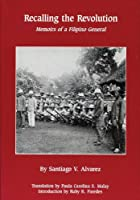Recalling the Revolution: Memoirs of a Pilipiono General (Monograph Series / University of Wisconsin, Center for South)