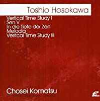 Hosokawa: Vertical Time Study I - Sen V - In die Tiefe der Zeit - Melodia - Vertical Time Study III (Digitally Remastered) by Toshio Hosokawa (2012-05-03)