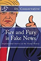 Fire and Fury Is Fake News: Inspirational Stories of the Trump Family