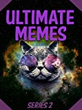 Memes: Ultimate Memes SERIES 2 – GIANT Collection of Funny Internet Memes: Ultimate Memes, Funny Internet Memes, Ultimate Memes 2 (Ultimate Memes Series, ... Massive Ultimate Memes) (English Edition)