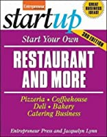 Start Your Own Restaurant Business and More: Pizzeria, Coffeehouse, Deli, Bakery, Catering Business (Startup Series)