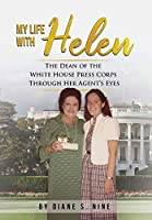 My Life With Helen: The Dean of the White House Press Corps Through Her Agent's Eyes