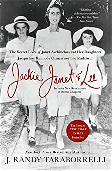 Jackie, Janet & Lee: The Secret Lives of Janet Auchincloss and Her Daughters Jacqueline Kennedy Onassis and Lee Radziwill by [Taraborrelli, J. Randy]