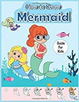 How To Draw Mermaid: A Step-by-Step Drawing and Activity Book for Kids to Learn to Draw Cute Stuff